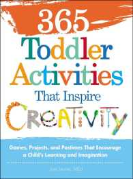365 Toddler Activities That Inspire Creativity : Games, Projects, and Pastimes That Encourage a Child's Learning and Imagination