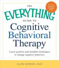 The Everything Guide to Cognitive Behavioral Therapy : Learn Positive and Mindful Techniques to Change Negative Behaviors (Everything Series)