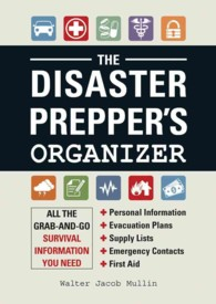 The Disaster Prepper's Organizer : All the Grab-and-Go Survival Information You Need (SPI)