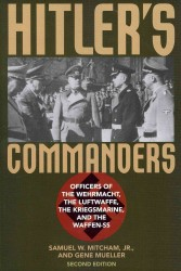 Hitler's Commanders : Officers of the Wehrmacht, the Luftwaffe, the Kriegsmarine, and the Waffen-SS (2ND)