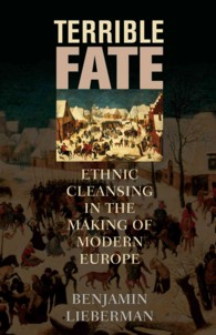 Terrible Fate : Ethnic Cleansing in the Making of Modern Europe (Reprint)