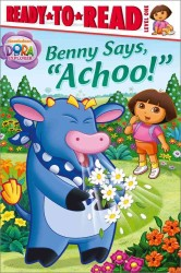 Benny Says, &#039;Achoo!&#039; (Dora the Explorer Ready-to-read)