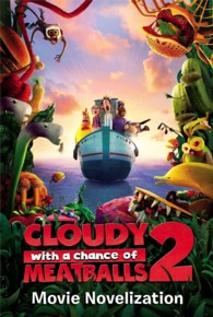 Cloudy with a Chance of Meatballs 2 Movie Novelization (Cloudy with a Chance of Meatballs 2)