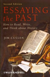 Essaying the Past : How to Read, Write, and Think about History (2ND)