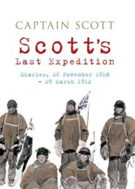 Scott's Last Expedition : Diaries 26 November 1910 - 29 March 1912