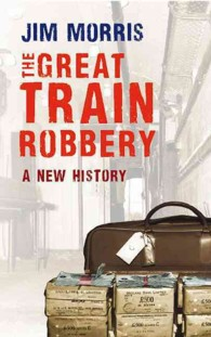 The Great Train Robbery : A New History