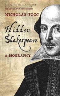 Hidden Shakespeare : A Biography