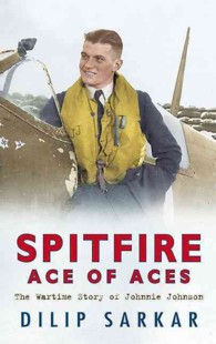 Spitfire Ace of Aces : The True Wartime Story of Johnnie Johnson