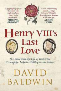 Henry VIII's Last Love : The Extraordinary Life of Katherine Willoughby, Lady-in-Waiting to the Tudors