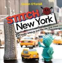 Stitch New York : Over 20 Kooky Ways to Knit the City and More