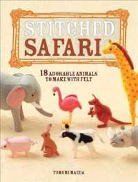 Stitched Safari : 18 Adorable Animals to Make with Felt
