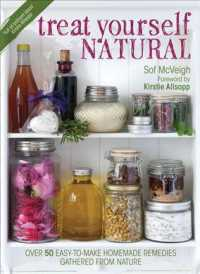 Treat Yourself Natural : Over 50 Easy-to-Make Homemade Remedies Gathered from Nature