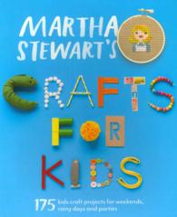 Martha Stewart's Crafts for Kids : 175 Kids Craft Projects for Weekends, Rainy Days and Parties -- Paperback