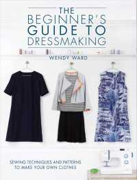The Beginner's Guide to Dressmaking : Sewing Techniques and Patterns to Make Your Own Clothes: Includes Full-Size Patterns