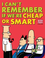 I Can&#039;t Remember If We&#039;re Cheap or Smart (Dilbert Collections)