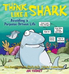 Think Like a Shark : Avoiding a Porpoise-Driven Life (Sherman's Lagoon)