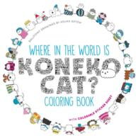 Where in the World Is Koneko Cat? : A Seek & Find Adventure Coloring Book (CLR CSM)