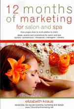 12 Months of Marketing for Salon and Spa : From Single Chair to Multi-Station to Chain: Ideas, Events and Promotions for Salon and Spa: Stylists, Esth