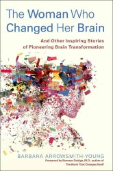 The Woman Who Changed Her Brain : And Other Inspiring Stories of Pioneering Brain Transformation
