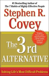 The 3rd Alternative : Solving Life's Most Difficult Problems (Reprint)