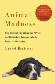 Animal Madness : How Anxious Dogs, Compulsive Parrots, and Elephants in Recovery Help Us Understand Ourselves