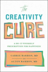 The Creativity Cure : A Do-it-Yourself Prescription for Happiness