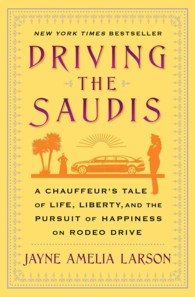Driving the Saudis : A Chauffeur's Tale of Life, Liberty and the Pursuit of Happiness on Rodeo Drive (Reprint)