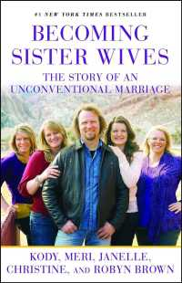 Becoming Sister Wives : The Story of an Unconventional Marriage (Reprint)