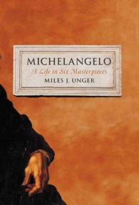 Michelangelo : A Life in Six Masterpieces