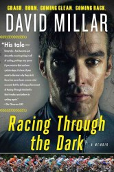 Racing through the Dark : Crash. Burn. Coming Clean. Coming Back. (Reprint)