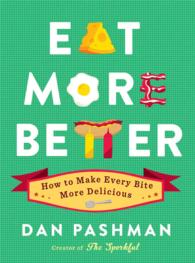 Eat More Better : How to Make Every Bite More Delicious