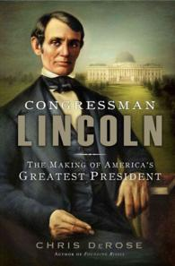 Congressman Lincoln : The Making of America's Greatest President