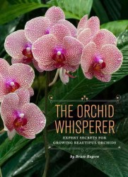 The Orchid Whisperer : Expert Secrets for Growing Beautiful Orchids