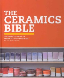 The Ceramics Bible : The Complete Guide to Materials and Techniques