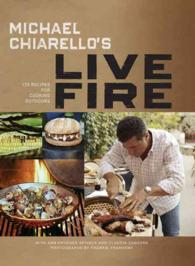 Michael Chiarello's Live Fire : 125 Recipes for Cooking Outdoors