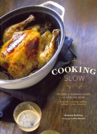 Cooking Slow : Recipes for Slowing Down and Cooking More