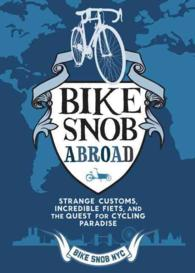 Bike Snob Abroad : Strange Customs, Incredible Fiets, and the Quest for Cycling Paradise