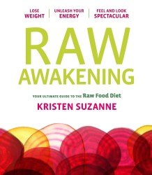 Raw Awakening : Your Ultimate Guide to the Raw Food Diet
