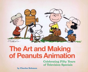 The Art and Making of Peanuts Animation : Celebrating Fifty Years of Television Specials