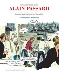 In the Kitchen with Alain Passard : Inside the World (and Mind) of a Master Chef