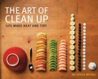 The Art of Clean Up : Life Made Neat and Tidy