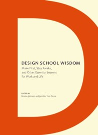 Design School Wisdom : Make First, Stay Awake, and Other Essential Lessons for Work and Life