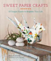 Sweet Paper Crafts : 25 Simple Projects to Brighten Your Life