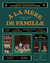 A La Mere De Famille : Recipes from the Beloved Parisian Confectioner