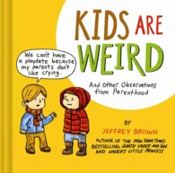 Kids Are Weird : And Other Observations from Parenthood