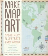 Make Map Art : Creatively Illustrate Your World (FOL ACC/BK)