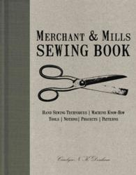Merchant & Mills Sewing Book : Hand-Sewing Techniques / Machine Know-How / Tools / Notions / Projects / Patterns