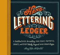 Hand-lettering Ledger : A Practical Guide to Creating Serif, Script, Illustrated, Ornate, and Other Totally Original Hand-drawn Styles (JOU)