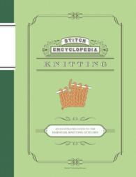 Knitting : An Illustrated Guide to the Essential Knitting Stitches (Stitch Encyclopedia)