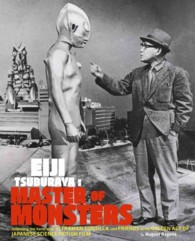 Eiji Tsuburaya : Master of Monsters: Defending the Earth with Ultraman, Godzilla, and Friends in the Golden Age of Japanese Science Fiction Film